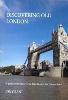 Discovering Old London : A guide for those who like to see for themselves, Paperback Book