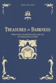 Treasures of Darkness : Forgiveness and reconciliation are life and their denial is death, Paperback Book