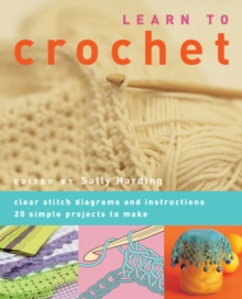 Learn to Crochet : Clear Stitch Diagrams and Instructions. 20 Simple Projects to Make, Paperback Book