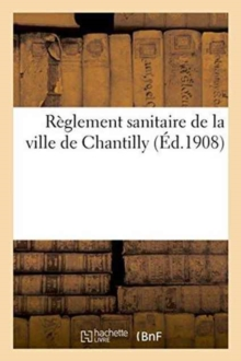 Reglement sanitaire de la ville de Chantilly, Paperback / softback Book