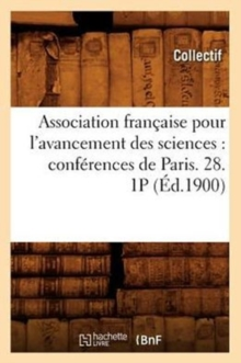 Association francaise pour l'avancement des sciences : conferences de Paris. 28. 1P (Ed.1900), Paperback / softback Book