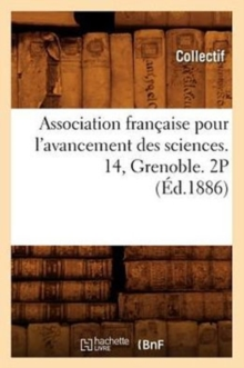 Association francaise pour l'avancement des sciences. 14, Grenoble. 2P (Ed.1886), Paperback / softback Book