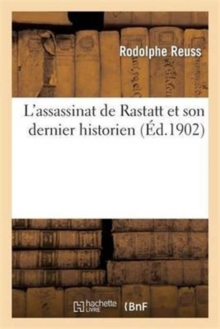 L'Assassinat de Rastatt Et Son Dernier Historien, Paperback / softback Book