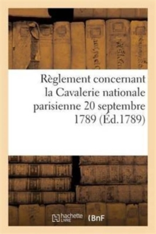 R glement Concernant La Cavalerie Nationale Parisienne 20 Septembre 1789, Paperback / softback Book