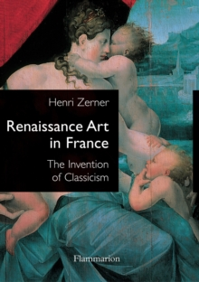 Renaissance Art in France : The Invention of Classicism, Paperback / softback Book