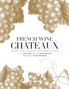 French Wine Chateaux : Distinctive Vintages and Their Estates, Hardback Book