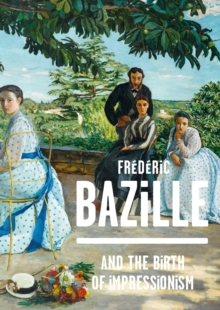 Frederic Bazille and the Birth of Impressionism, Hardback Book