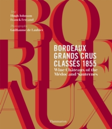 Bordeaux Grands Crus Classes 1855 : Wine Chateau of the Medoc and Sauternes, Hardback Book