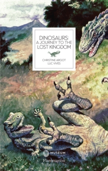Dinosaurs : A Journey to the Lost Kingdom, Hardback Book