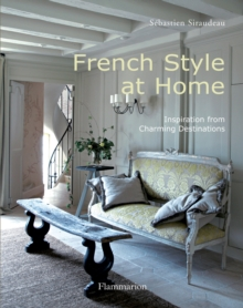 French Style at Home : Inspiration from Charming Destinations, Hardback Book
