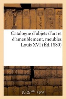 Catalogue d'objets d'art et d'ameublement, meubles Louis XVI, Paperback / softback Book