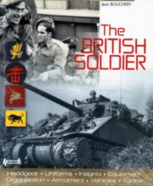 The British Soldier : From D-Day to Ve-Day, Hardback Book