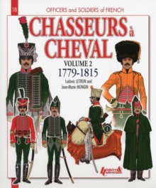 Chasseurs a Cheval Volume 2: 1779-1815, Paperback / softback Book