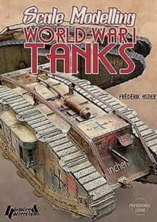 Scale Modelling WW1 Tanks, Paperback Book