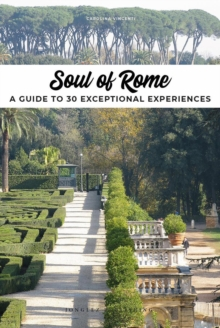 Soul of Rome : A Guide to 30 Exceptional Experiences, Paperback / softback Book