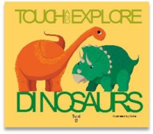 Dinosaurs: Touch and Explore : Touch and Explore, Board book Book