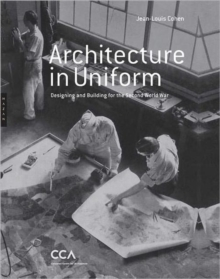 Architecture in Uniform - Designing and Building for World War II, Hardback Book