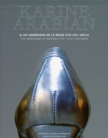 Karine Arabian : The Armenians in Fashion 17-21st Centuries, Paperback Book