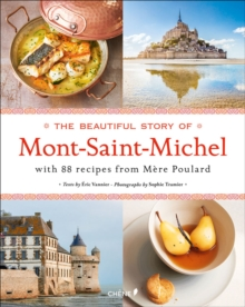 The Beautiful Story of Mont-Saint-Michel : With 88 Recipes From Mere Poulard, Hardback Book