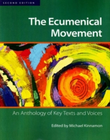 The Ecumenical Movement : An Anthology of Key Voices and Texts, Paperback / softback Book