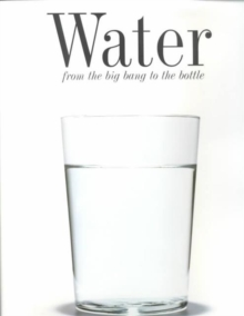 Water : From the Big Bang to the Bottle, Hardback Book