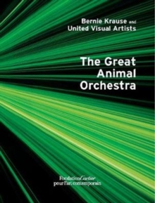 Bernie Krause and United Visual Artists, The Great Animal Orchestra, Hardback Book