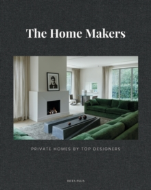 The Home Makers : Private Homes by Top Designers, Hardback Book
