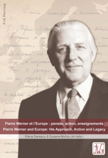 Pierre Werner et l'Europe : pensee, action, enseignements - Pierre Werner and Europe: His Approach, Action and Legacy, Paperback / softback Book