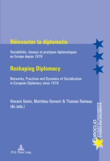 Reinventer la diplomatie / Reshaping Diplomacy : Sociabilites, reseaux et pratiques diplomatiques en Europe depuis 1919 / Networks, Practices and Dynamics of Socialization in European Diplomacy since, Paperback / softback Book