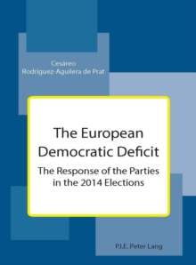 The European Democratic Deficit : The Response of the Parties in the 2014 Elections, Paperback Book