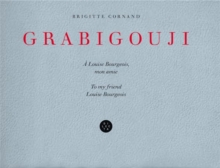 Brigitte Cornand: Grabigouji, to My Friend Louise Bourgeois, Hardback Book
