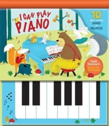 I Can Play Piano : 10 Easy-to-Play Songs and Melodies, Hardback Book