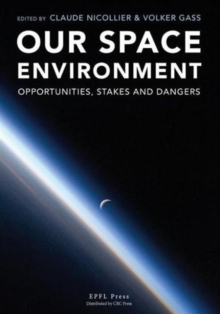 Our Space Environment, Opportunities, Stakes and Dangers, Hardback Book