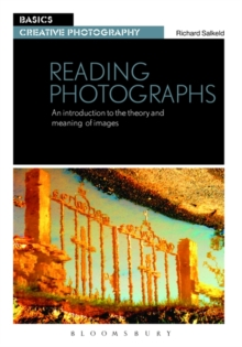 Reading Photographs : An Introduction to the Theory and Meaning of Images, Paperback Book