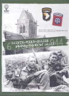 Sainte-Mere-Eglise : Photographs of D-Day - 6 June 1944, Hardback Book