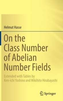 On the Class Number of Abelian Number Fields : Extended with Tables by Ken-Ichi Yoshino and Mikihito Hirabayashi, Hardback Book