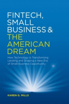 Fintech, Small Business & the American Dream : How Technology Is Transforming Lending and Shaping a New Era of Small Business Opportunity, Hardback Book