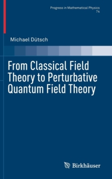 From Classical Field Theory to Perturbative Quantum Field Theory, Hardback Book