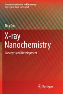 X-ray Nanochemistry : Concepts and Development, Paperback / softback Book