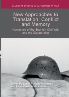 New Approaches to Translation, Conflict and Memory : Narratives of the Spanish Civil War and the Dictatorship, Paperback / softback Book