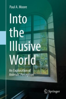 Into the Illusive World : An Exploration of Animals' Perception, Hardback Book