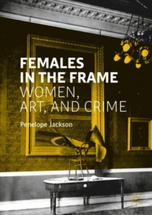 Females in the Frame : Women, Art, and Crime, Paperback / softback Book