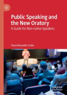 Public Speaking and the New Oratory : A Guide for Non-native Speakers, Paperback / softback Book