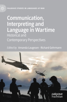 Communication, Interpreting and Language in Wartime : Historical and Contemporary Perspectives, Hardback Book