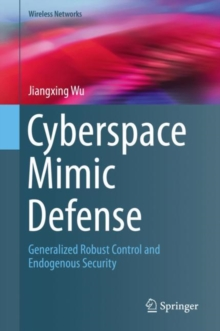 Cyberspace Mimic Defense : Generalized Robust Control and Endogenous Security, Hardback Book