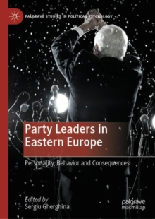 Party Leaders in Eastern Europe : Personality, Behavior and Consequences, EPUB eBook