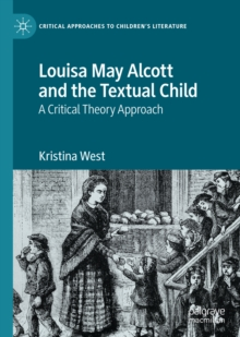Louisa May Alcott and the Textual Child : A Critical Theory Approach, EPUB eBook
