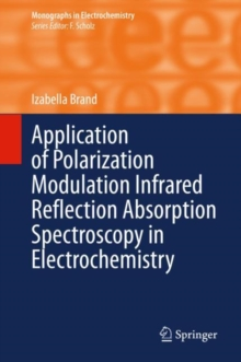 Application of Polarization Modulation Infrared Reflection Absorption Spectroscopy in Electrochemistry, EPUB eBook