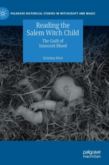 Reading the Salem Witch Child : The Guilt of Innocent Blood, Hardback Book