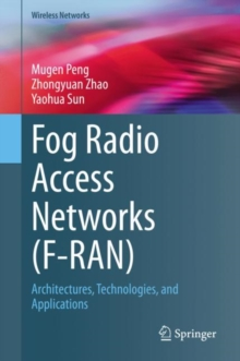 Fog Radio Access Networks (F-RAN) : Architectures, Technologies, and Applications, Hardback Book